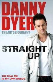 Straight Up - My Autobiography ebook by Danny Dyer