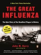 The Great Influenza - The Story of the Deadliest Pandemic in History ebook by John M. Barry
