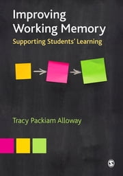 Improving Working Memory - Supporting Students' Learning ebook by Tracy Packiam Alloway