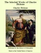 The Selected Works of Charles Dickens ebook by Charles Dickens