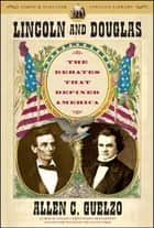 Lincoln and Douglas - The Debates that Defined America ebook by Allen C. Guelzo