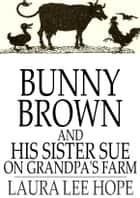 Bunny Brown and His Sister Sue on Grandpa's Farm eBook by Laura Lee Hope