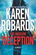 The Moscow Deception - An International Spy Thriller ebook by Karen Robards