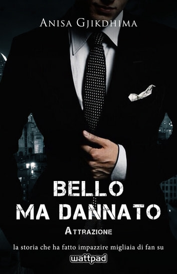 BELLO MA DANNATO - ATTRAZIONE ebook by ANISA GJIKDHIMA