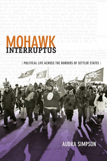 Mohawk Interruptus - Political Life Across the Borders of Settler States ebook by Audra Simpson