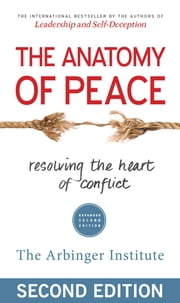 The Anatomy of Peace - Resolving the Heart of Conflict ebook by The Arbinger Institute