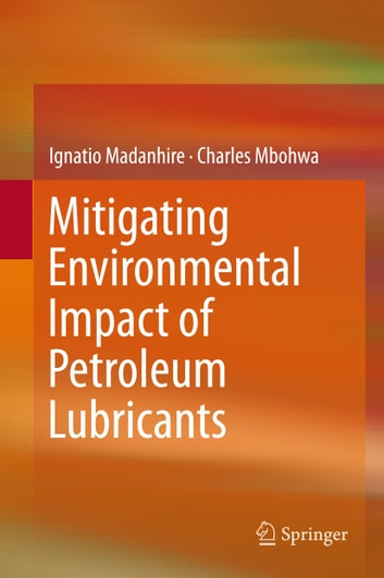Mitigating Environmental Impact of Petroleum Lubricants ebook by Ignatio Madanhire,Charles Mbohwa