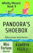 Pandora's Shoebox - Miss Fortune World: Wholly Moses!, #9 ebook by Kamaryn Kelsey