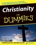 Christianity For Dummies ebook by Richard Wagner, Kurt Warner