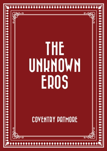 The Unknown Eros ebook by Coventry Patmore
