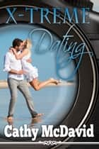 X-Treme Dating ebook by Cathy McDavid