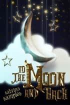 To the Moon and Back ebook by Sabrina Samples