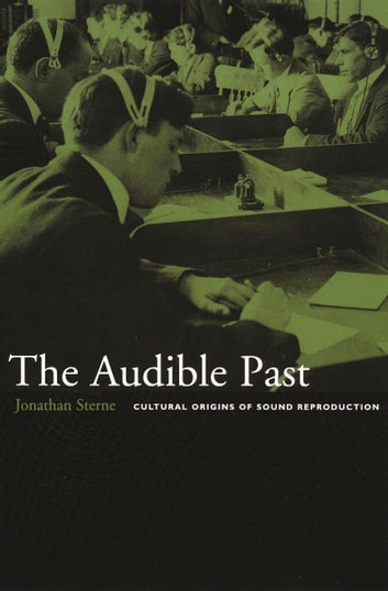 The Audible Past - Cultural Origins of Sound Reproduction ebook by Jonathan Sterne