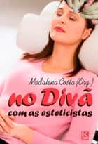 No divã com as esteticistas ebook by Costa (Org.), Madalena