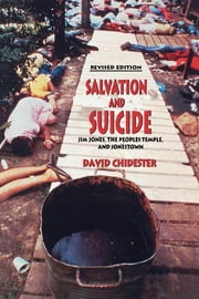Salvation and Suicide - An Interpretation of Jim Jones, the Peoples Temple, and Jonestown ebook by David Chidester