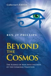 Beyond The Cosmos, The Science of Man Into the path of the Cosmoian Tradition ebook by Rev. JT Phillips