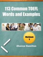 113 Common TOEFL Words and Examples: Workbook 5 ebook by Zhanna Hamilton