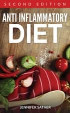 Anti Inflammatory Diet [Second Edition] ebook by Jennifer Sather