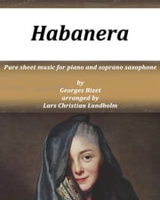 Habanera Pure sheet music for piano and soprano saxophone by Georges Bizet arranged by Lars Christian Lundholm ebook by Pure Sheet Music