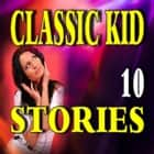 Classic Kid Stories 10 audiobook by