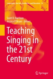 Teaching Singing in the 21st Century ebook by Scott D. Harrison,Jessica O'Bryan