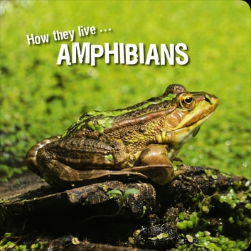 How they live... Amphibians - Learn All There Is to Know About These Animals! ebook by Ivan Esenko,David Withrington