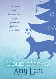 Coup d'envoi eBook by Amy Lane, Marie A. Ambre
