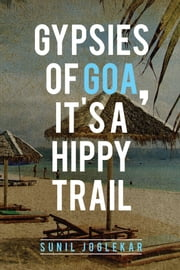 Gypsies of Goa, It's a Hippy Trail ebook by Sunil Joglekar