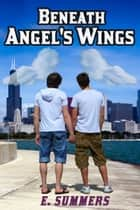 Beneath Angel's Wings ebook by E. Summers