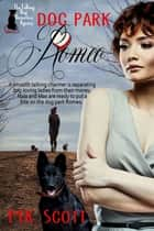Dog Park Romeo ebook by M K Scott