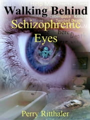 Walking Behind Schizophrenic Eyes ebook by Perry Ritthaler