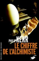Le Chiffre de l'alchimiste ebook by Philip Kerr
