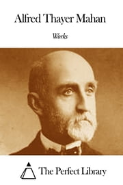 Works of Alfred Thayer Mahan ebook by Alfred Thayer Mahan