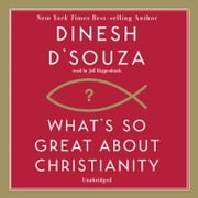 What's So Great about Christianity audiobook by Dinesh D'Souza
