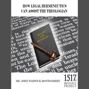 How Legal Hermeneutics Can Assist The Theologian audiobook by Dr. John Warwick Montgomery