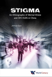 Stigma - An Ethnography of Mental Illness and HIV/AIDS in China ebook by Jinhua Guo