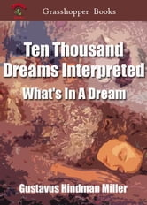 Ten Thousand Dreams Interpreted - What's In A Dream ebook by Gustavus Hindman Miller