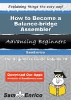 How to Become a Balance-bridge Assembler ebook by Carmine Stuckey