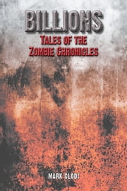 Billions, Tales of the Zombie Chronicles ebook by Mark Clodi