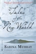 Tales of the New World - Stories ebook by Sabina Murray
