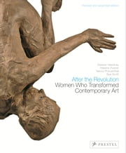 After the Revolution - Women Who Transformed Contemporary Art ebook by Eleanor Heartney,Helaine  Posner,Nancy Princenthal,Sue Scott