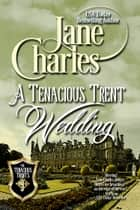 A Tenacious Trents Wedding (Tenacious Trents - #9) ebook by Jane Charles