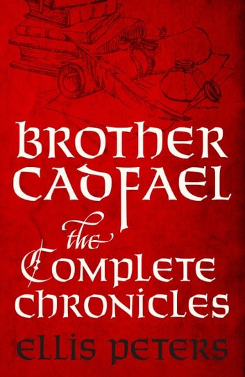 Brother Cadfael: The Complete Chronicles ebook by Ellis Peters
