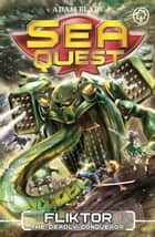 Sea Quest: Fliktor the Deadly Conqueror - Book 21 ebook by Adam Blade