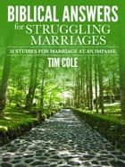 Biblical Answers for Struggling Marriages ebook by Tim Cole