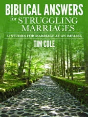 Biblical Answers for Struggling Marriages - 31 Studies for Marriage at an Impasse ebook by Tim Cole