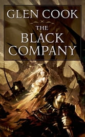 The Black Company - The First Novel of 'The Chronicles of The Black Company' ebook by Glen Cook