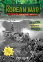 The Korean War - An Interactive Modern History Adventure ebook by Michael Bernard Burgan