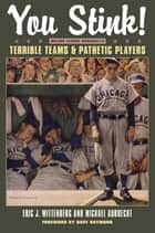 You Stink! - Major League Baseball's Terrible Teams and Pathetic Players ebook by Eric J. Wittenburg, Michael Aubrecht