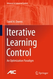 Iterative Learning Control - An Optimization Paradigm ebook by David H. Owens
